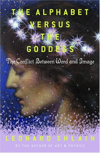 9781574535716: The Alphabet Versus the Goddess: The Conflict Between Word and Image
