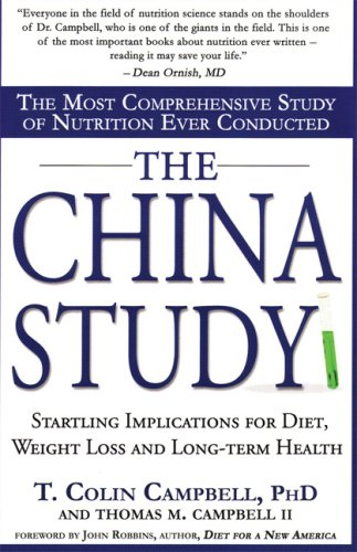 The China Study: The Most Comprehensive Study of Nutrition Ever Conducted: Campbell, T. Colin; ...