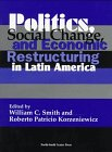 Politics, social change, and economic restructuring in Latin America.: Smith, William C., (ed.)