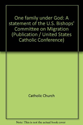 One family under God: A statement of the U.S. Bishops' Committee on Migration (Publication &#...