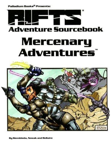 Rifts: Mercenary Adventures: Adventure Sourcebook (1574571249) by Patrick Nowak; Carmen Bellaire; Kevin Siembieda