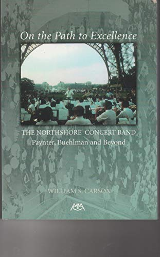 9781574630275: On the Path to Excellence: The Northshore Concert Band: Paynter, Buehlman, and Beyond