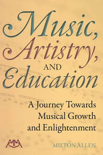 Music, Artistry, and Education: A Journey Towards Musical Growth and Enlightenment: Allen, Milton