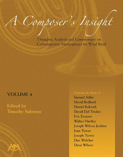 9781574631548: A Composer's Insight - Volume 4: Thoughts, Analysis and Commentary on Contemporary Masterpieces for Wind Band