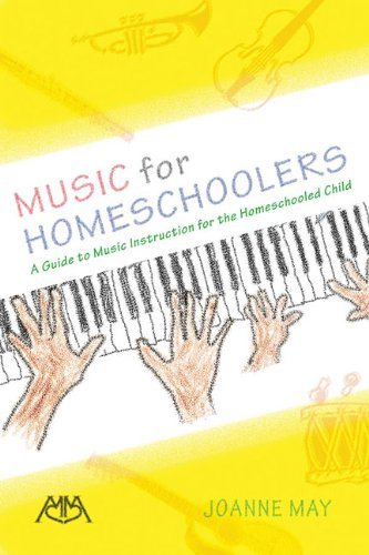 Music for Homeschoolers: A Guide to Music Instruction for the Homeschooled Child: May, Joanne