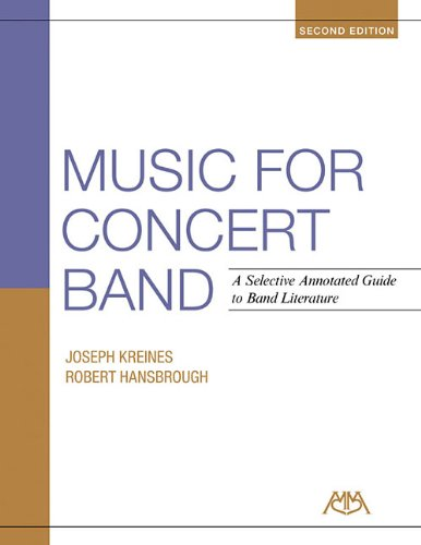 Music for Concert Band: A Selective Annotated Guide to Band Literature: Kreines, Joseph; Hansbrough...