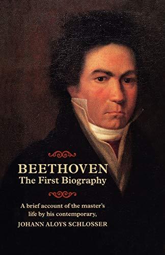 Beethoven : The First Biography: Johann A. Schlosser