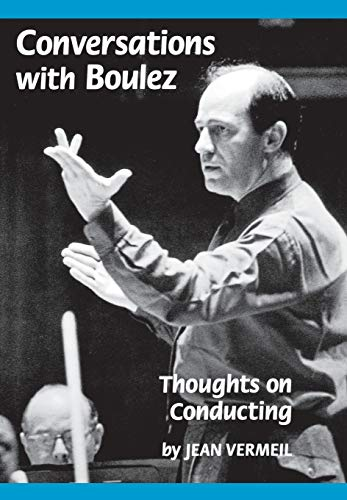 9781574670073: Conversations with Boulez: Thoughts on Conducting