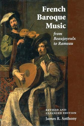 9781574670219: French Baroque Music from Beaujoyeulx to Rameau: Revised and Expanded Edition