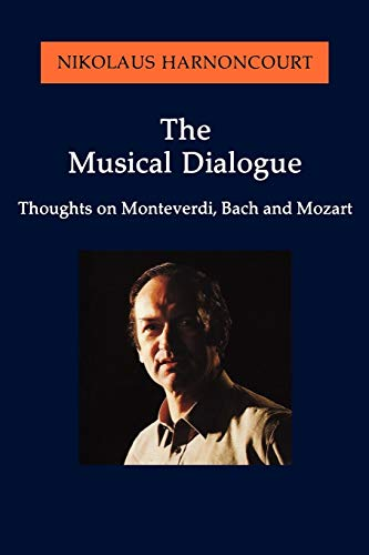 9781574670233: The Musical Dialogue: Thoughts on Monteverdi, Bach and Mozart