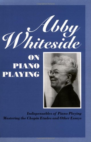 9781574670264: Abby Whiteside on Piano Playing: Indispensables of Piano Playing - Mastering the Chopin Etudes and Other Essays