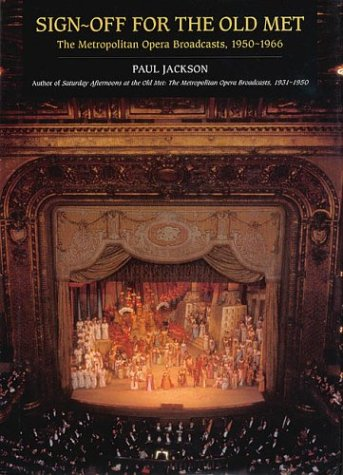 Sign-Off for the Old Met: The Metropolitan Opera Broadcasts 1950-1966: Jackson, Paul