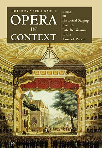 Opera in Context: Essays on Historical Staging from the Late Renaissance to the Time of Puccini: ...