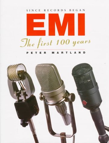 EMI : The first 100 years : Since Records Began: Martland, Peter