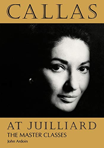 Callas at Juilliard: The Master Classes.: Ardoin, John
