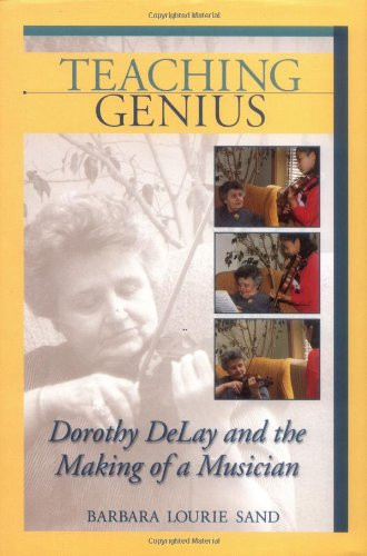 9781574670523: Teaching Genius: Dorothy DeLay and the Making of a Musician