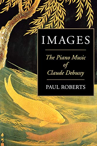 9781574670684: Images: The Piano Music of Claude Debussy