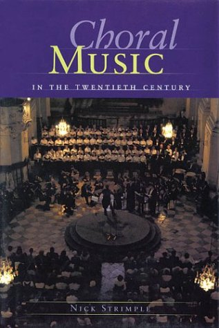 Choral Music in the Twentieth Century: Hardcover: Nick Strimple