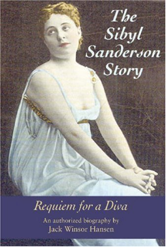 9781574670943: The Sibyl Sanderson Story: Requiem For A Diva