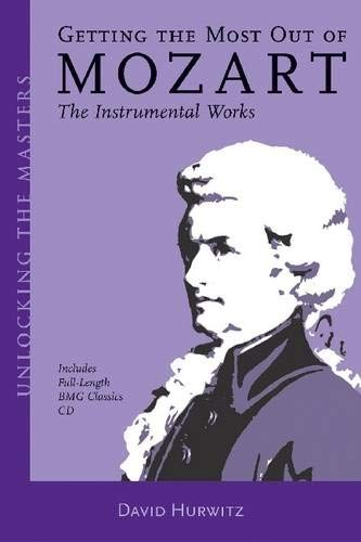 9781574670967: Getting the Most Out of Mozart: The Instrumental Works (Unlocking the Masters)