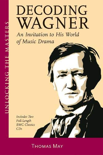 9781574670974: Decoding Wagner: An Invitation to His World of Music Drama (includes 2 CDs)