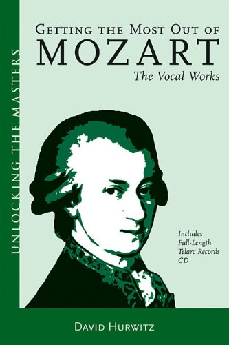 9781574671063: Getting the Most Out of Mozart: The Vocal Works (Unlocking the Masters)