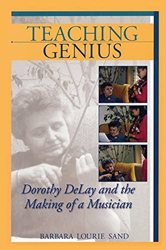 9781574671209: Teaching genius livre sur la musique: Dorothy DeLay and the Making of a Musician