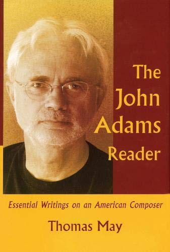 9781574671322: The John Adams Reader: Eseential Writings on an American Composer