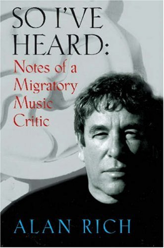 So I've Heard: Notes of a Migratory Music Critic (1574671332) by Alan Rich