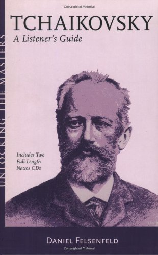 Tchaikovsky: A Listener's Guide Book/2 CD Pack Unlocking the Masters Series (1574671340) by Felsenfeld, Daniel