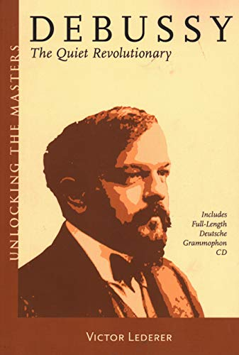 Debussy: The Quiet Revolutionary (Unlocking the Masters: Victor Lederer