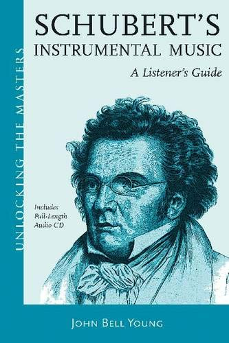 9781574671773: Schubert: A Survey of His Symphonic, Piano and Chamber Music (Unlocking the Masters)
