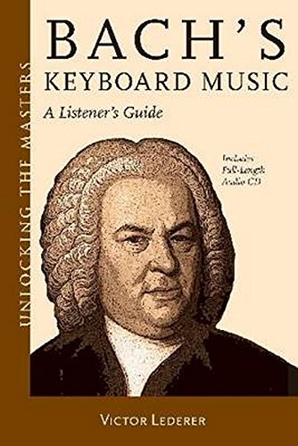 Bach's Keyboard Music: A Listener's Guide (Unlocking the Masters) (Unlocking the Masters ...