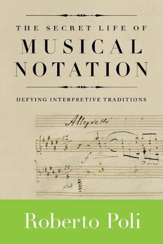 9781574671841: The Secret Life of Musical Notation: Defying Interpretive Traditions (Amadeus)