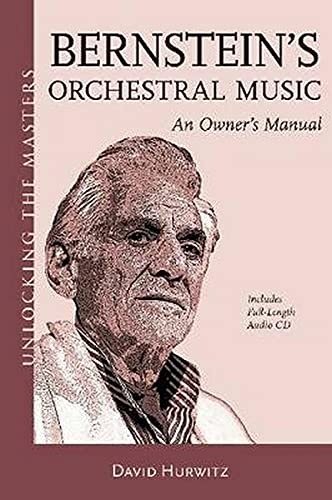 Bernstein's Orchestral Music: An Owners Manual - Unlocking the Masters Series No. 22: Hurwitz,...