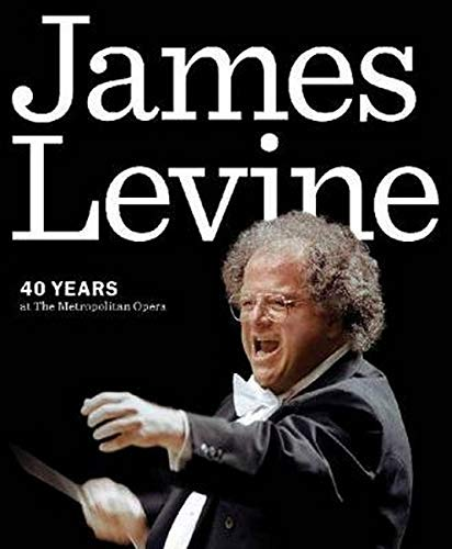 9781574671964: James Levine: Forty Years at the Metropolitan Opera