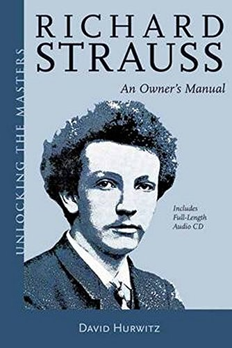 Richard Strauss: An Owner's Manual (Unlocking the Masters): Hurwitz, David