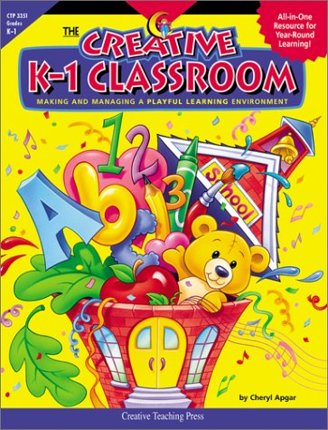 9781574716344: The Creative K-1 Classroom: Making and Managing a Playful Learning Environment