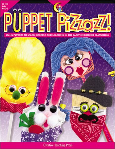Puppet Pizzazz: Using Puppets to Spark Interest and Learning in the Early - Childhood Classroom: ...