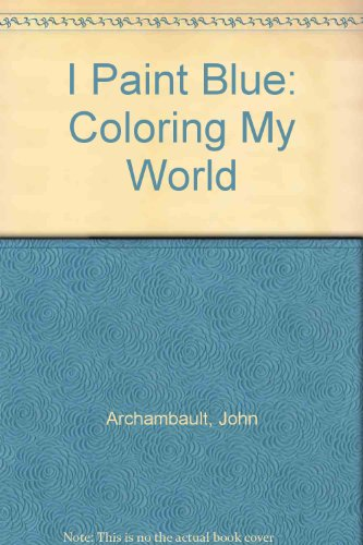 I Paint Blue: Coloring My World: John Archambault; David