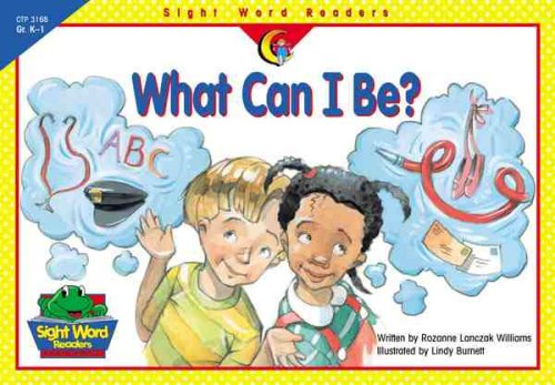 What Can I Be (Sight Word Readers) (9781574719185) by Rozanne Lanczak Williams