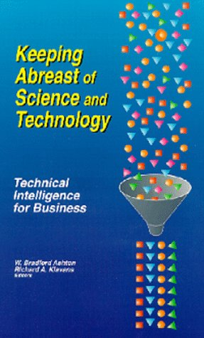 Keeping Abreast of Science and Technology: Technical Intelligence for Business: Ashton, W. Bradford...