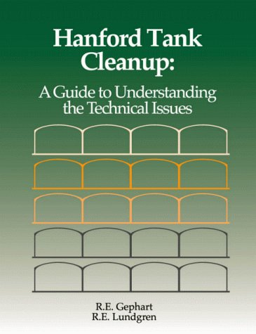 Hanford Tank Cleanup: A Guide to Understanding the Technical Issues: Gephart, R. E., Gephart, Roy E...