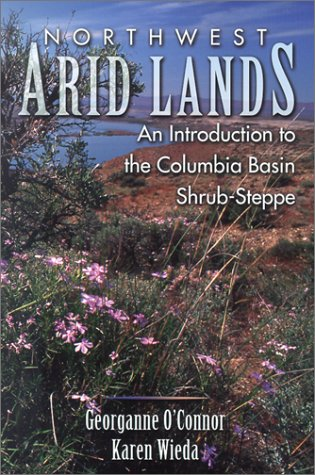 9781574771039: Northwest Arid Lands: An Introduction to the Columbia Basin Shrub-Steppe