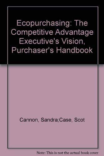 The Competitive Advantage: Ecopurchasing: Executive's Vision, Purchaser's: Cannon, Sandra
