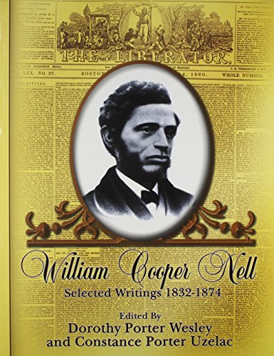 William Cooper Nell: Nineteenth-Century African American Abolitionist, Historian, Integrationist;...