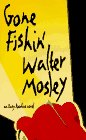 Gone Fishin : An Easy Rawlins Novel: WALTER MOSLEY