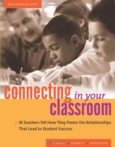 9781574828580: Connecting in Your Classroom: 18 Teachers Tell How They Foster the Relationships That Lead to Student Success