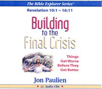 9781574832846: Building to the Final Crisis -- Things Get Worse Before They Get Better -- Revelation 10:1 - 16:11 -- Audio Series: 480 minutes (The Bible Explorer Series)