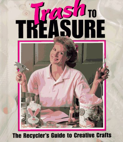 9781574860481: Trash to Treasure: The Recycler's Guide to Creative Crafts (Memories in the Making Series)